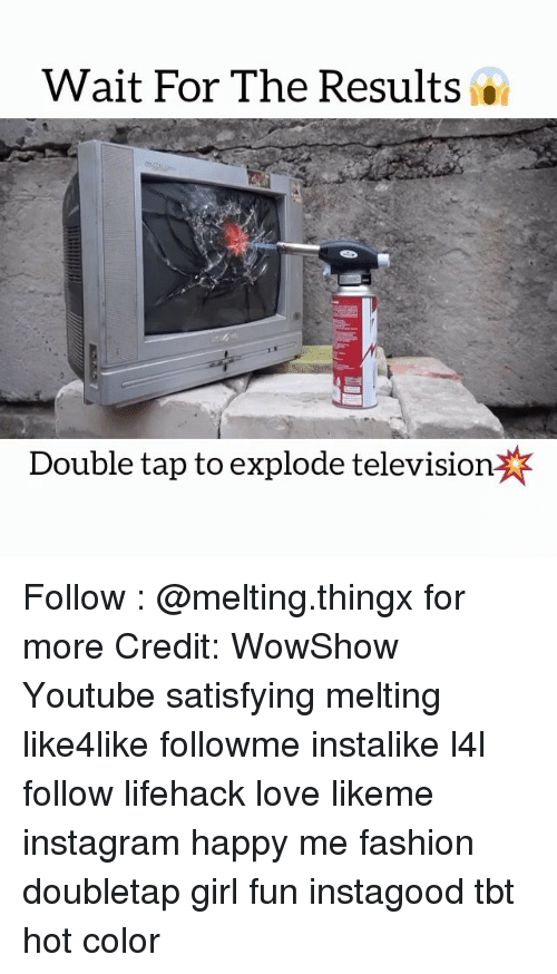 Satisfieing: Wait For The Results  Double tap to explode television Follow : @melting.thingx for more Credit: WowShow Youtube satisfying melting like4like followme instalike l4l follow lifehack love likeme instagram happy me fashion doubletap girl fun instagood tbt hot color