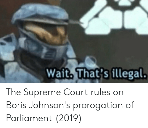 Supreme, Supreme Court, and Parliament: Wait, That's illegal. The Supreme Court rules on Boris Johnson's prorogation of Parliament (2019)