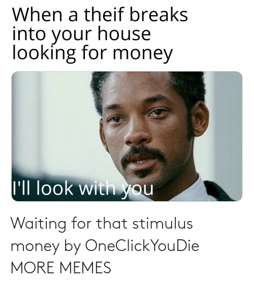Waiting For: Waiting for that stimulus money by OneClickYouDie MORE MEMES