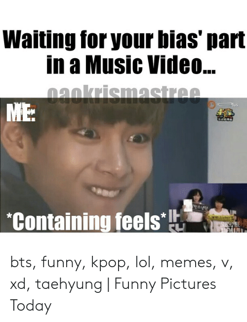 Funny, Lol, and Memes: Waiting for your bias' part  in a Music Vide...  naokrismastree  ME:  Plus  Containing feels  SUESERIBE bts, funny, kpop, lol, memes, v, xd, taehyung | Funny Pictures Today