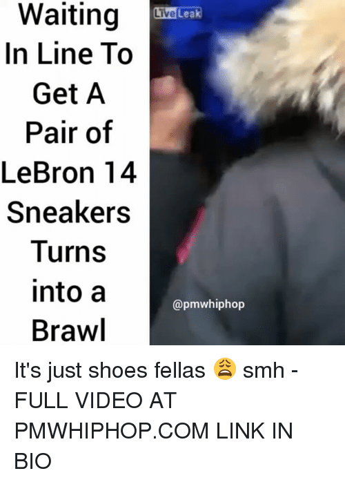 Brawle: Waiting  Live  Lea  In Line To  Get A  Pair of  LeBron 14  Sneakers  Turns  into a  @pmwhiphop  Brawl It's just shoes fellas 😩 smh - FULL VIDEO AT PMWHIPHOP.COM LINK IN BIO