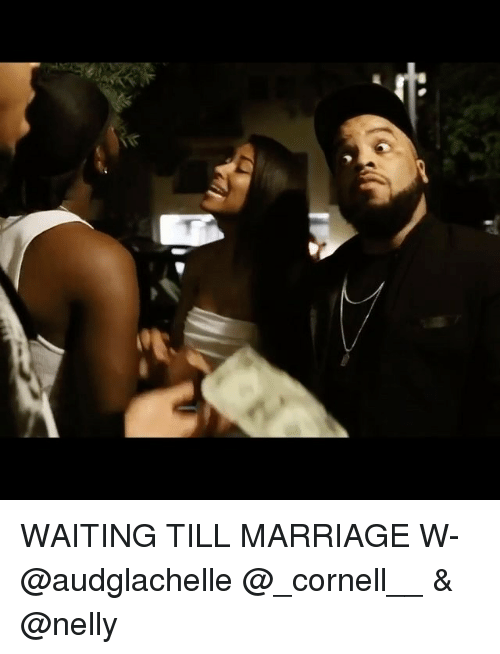 Nelly: WAITING TILL MARRIAGE W- @audglachelle @_cornell__ & @nelly