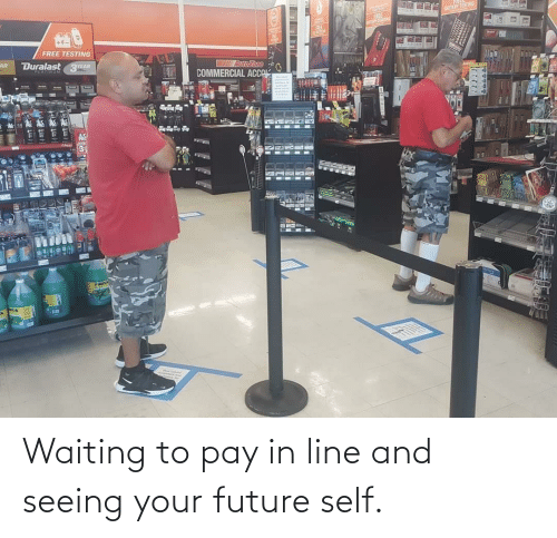 Future: Waiting to pay in line and seeing your future self.