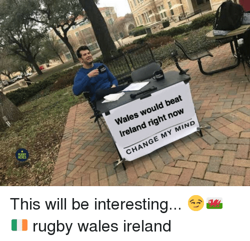Ireland, Rugby, and Change: Wales would beat  Ireland right now  CHANGE MY MIND This will be interesting... 😏🏴󠁧󠁢󠁷󠁬󠁳󠁿🇮🇪 rugby wales ireland