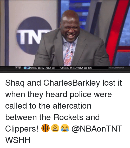 altercation: Walker: 20 pts, 4reb, 9 ast  N. Batum: 14pts, 8 reb,5ast, 2 st  Follow eNBAonTNT Shaq and CharlesBarkley lost it when they heard police were called to the altercation between the Rockets and Clippers! 🏀😩😂 @NBAonTNT WSHH