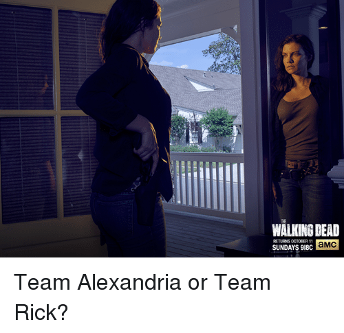 Walking Dead Returns: WALKING DEAD  RETURNS OCTOBER 11  SUNDAYS 918C aMC Team Alexandria or Team Rick?
