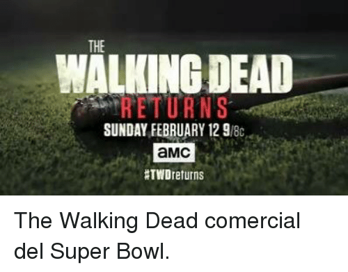Walking Dead Returns: WALKING DEAD  RETURNS  SUNDAY FEBRUARY 12 9/8c  aMC  The Walking Dead comercial del Super Bowl.