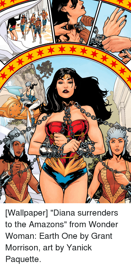 """amazons: [Wallpaper] """"Diana surrenders to the Amazons"""" from Wonder Woman: Earth One by Grant Morrison, art by Yanick Paquette."""