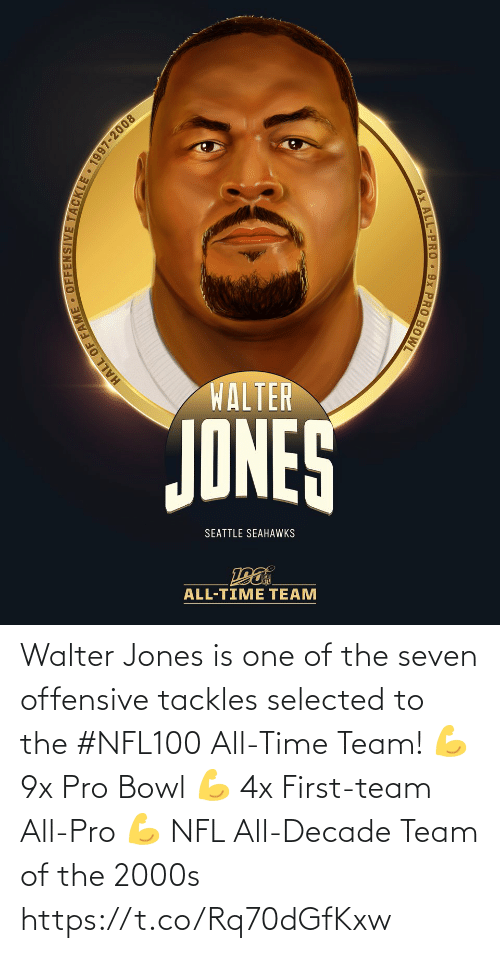 Memes, Nfl, and Seattle Seahawks: WALTER  JONES  SEATTLE SEAHAWKS  ALL-TIME TEAM  HALL OF FAME • OFFENSIVE TACKLE 1997-2008  4x ALL-PRO 9x PRO BOWL Walter Jones is one of the seven offensive tackles selected to the #NFL100 All-Time Team!  💪 9x Pro Bowl 💪 4x First-team All-Pro 💪 NFL All-Decade Team of the 2000s https://t.co/Rq70dGfKxw