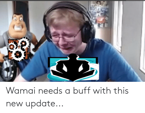 New, Buff, and This: Wamai needs a buff with this new update...
