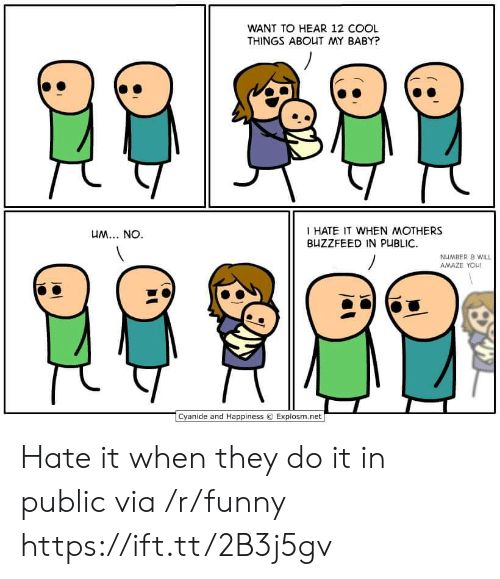 amaze: WANT TO HEAR 12 COO  THINGS ABOUT MY BABY  HATE IT WHEN MOTHERS  BUZZFEED IN PUBLIC.  NAABER 8 WILL  AMAZE YOU!  Cyanide and Happiness © Explosm.net Hate it when they do it in public via /r/funny https://ift.tt/2B3j5gv