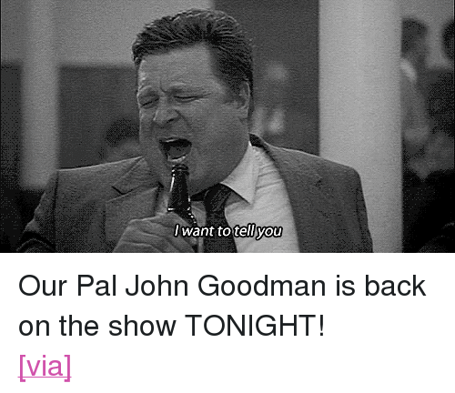 """uproxx: want to tell  you <p>Our Pal John Goodman is back on the show TONIGHT!</p> <p><a href=""""http://www.uproxx.com/webculture/2012/09/20-insane-al-pacino-gifs/#page/1"""" target=""""_blank"""">[via]</a></p>"""