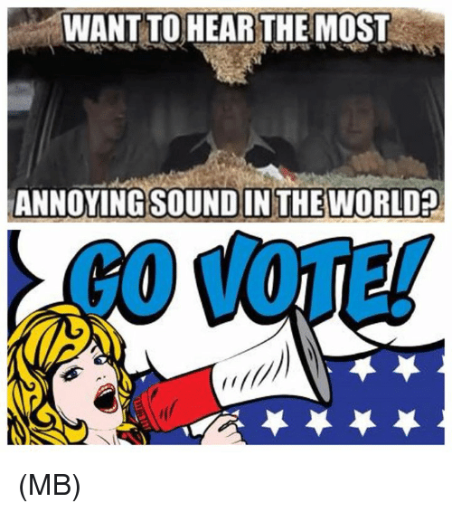 Most Annoying: WANT TOHEAR THE MOST  ANNOYING SOUNDIN THE WORLD?  GO VOTE! (MB)
