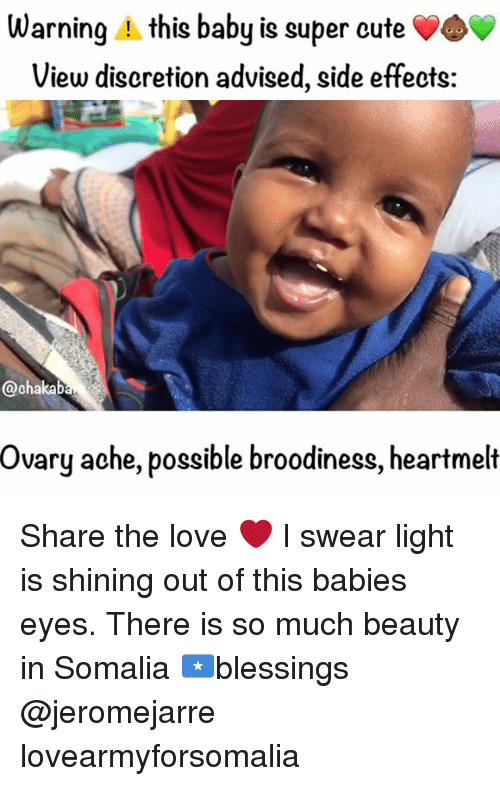 Discretion: Warning A this baby is super cute  View discretion advised, side effects:  @chakab  ovary ache, possible broodiness, heartmelt Share the love ❤ I swear light is shining out of this babies eyes. There is so much beauty in Somalia 🇸🇴blessings @jeromejarre lovearmyforsomalia