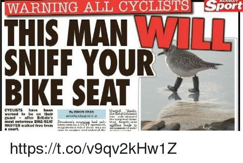 notorious: WARNING ALL CYCLISTSSport  THIS MAN WIL  SNIFF YOUR  BIKE SEAT  CYCLISTS hava bon  warned t n their  cuard aftor Rvitain'  mout notorious BIKE-SEAT Du.mnu..,นเ4ryuiKl.ndualythn.htrynirin na  SNIFFER walked tree tromte twyh  Anlis  a court. https://t.co/v9qv2kHw1Z