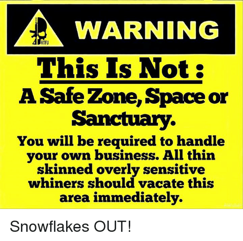 Memes, Vacation, and 🤖: WARNING  RTFU  This Is Not:  A Safe Zone, Space or  Sanctuary.  You will be required to handle  your own business. All thin  skinned overly sensitive  whiners should vacate this  area immediately. Snowflakes OUT!