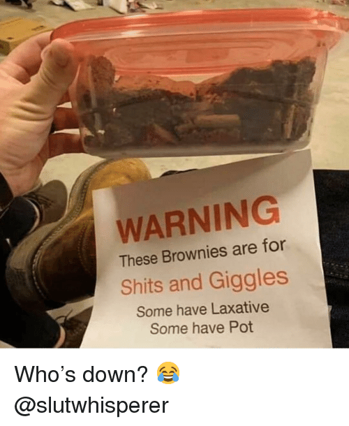 Weed, Marijuana, and Who: WARNING  These Brownies are for  Shits and Giggles  Some have Laxative  Some have Pot Who's down? 😂 @slutwhisperer