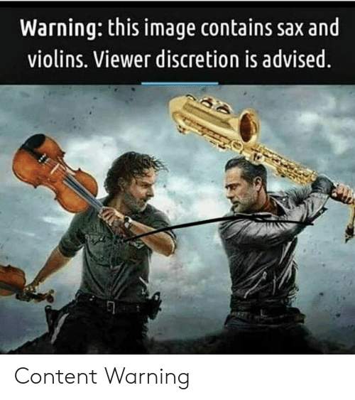 Image, Content, and Discretion: Warning: this image contains sax and  violins. Viewer discretion is advised Content Warning