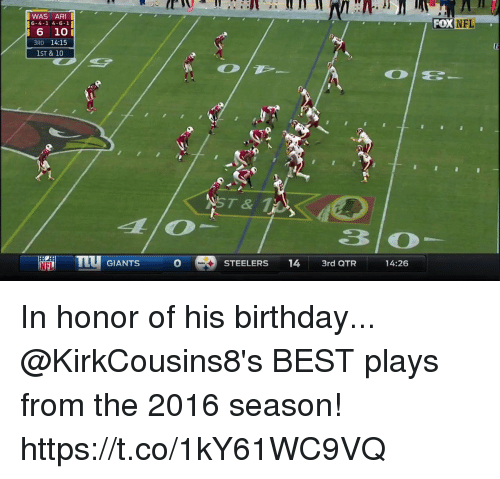 Birthday, Memes, and Best: WAS ARI  6-4-1 4-6-1  6 10I  3RD 14:15  OXNFL  ST & 10  ST&1  4LlO  3 O  TIU GIANTS  STEELERS 14 3rd QTR 14:26 In honor of his birthday...  @KirkCousins8's BEST plays from the 2016 season! https://t.co/1kY61WC9VQ