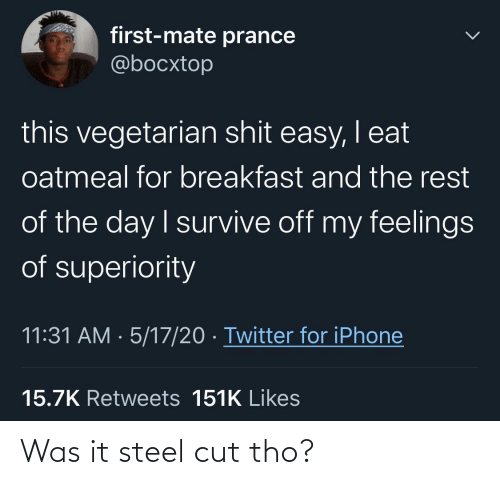Cut: Was it steel cut tho?