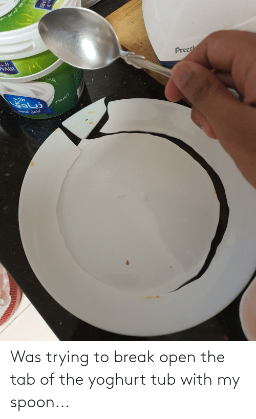 spoon: Was trying to break open the tab of the yoghurt tub with my spoon...