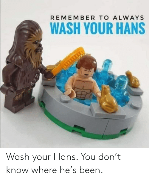 Wash: Wash your Hans. You don't know where he's been.