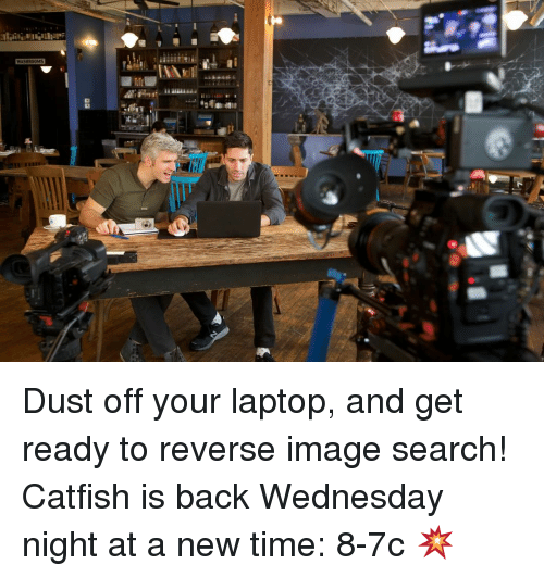 Catfished, Memes, and Image Search: WASHROOMS Dust off your laptop, and get ready to reverse image search! Catfish is back Wednesday night at a new time: 8-7c 💥