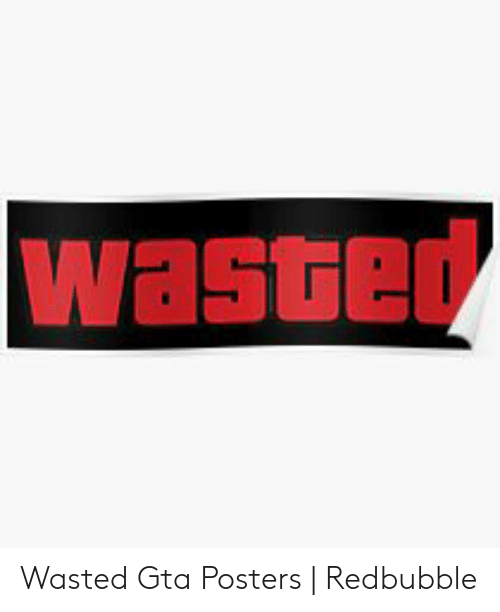 Wasted Gta: Waste Wasted Gta Posters | Redbubble
