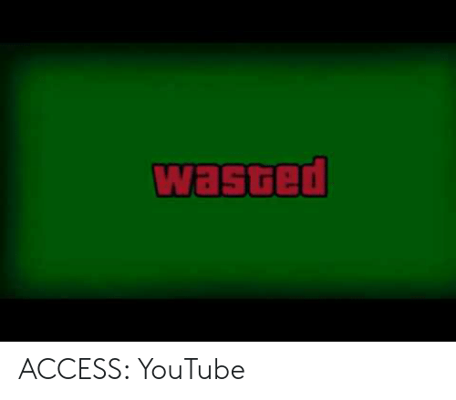Wasted Gta: wasted ACCESS: YouTube