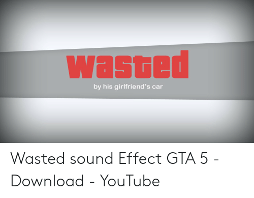 Wasted Gta: wasted  by his girlfriend's car Wasted sound Effect GTA 5 - Download - YouTube