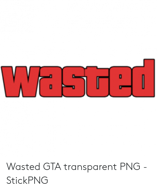 Wasted Gta: Wasted GTA transparent PNG - StickPNG