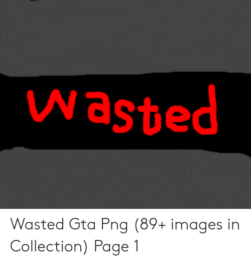 Wasted Gta: Wasted Wasted Gta Png (89+ images in Collection) Page 1
