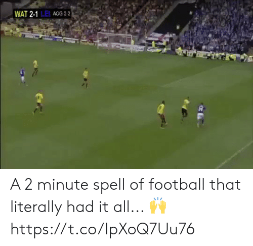 Football, Memes, and Wat: WAT 2-1 LE AGG 2-2 A 2 minute spell of football that literally had it all... 🙌https://t.co/IpXoQ7Uu76