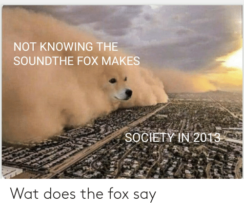 The Fox: Wat does the fox say