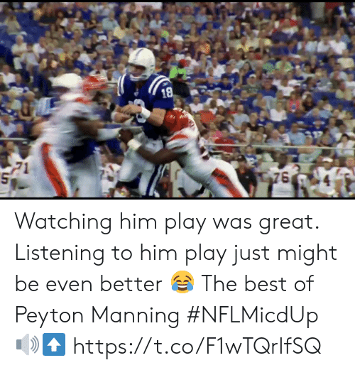 Peyton Manning: Watching him play was great.   Listening to him play just might be even better 😂  The best of Peyton Manning #NFLMicdUp 🔊⬆️ https://t.co/F1wTQrIfSQ