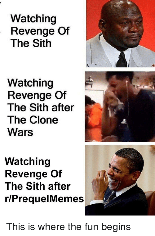 Prequelmemes: Watching  Revenge Of  The Sith  Watching  Revenge Of  The Sith after  The Clone  Wars  Watching  Revenge Of  The Sith after  r/PrequelMemes This is where the fun begins