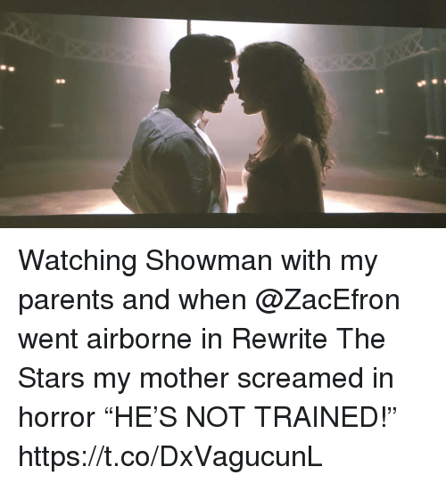 "Memes, Parents, and Stars: Watching Showman with my parents and when @ZacEfron went airborne in Rewrite The Stars my mother screamed in horror  ""HE'S NOT TRAINED!"" https://t.co/DxVagucunL"