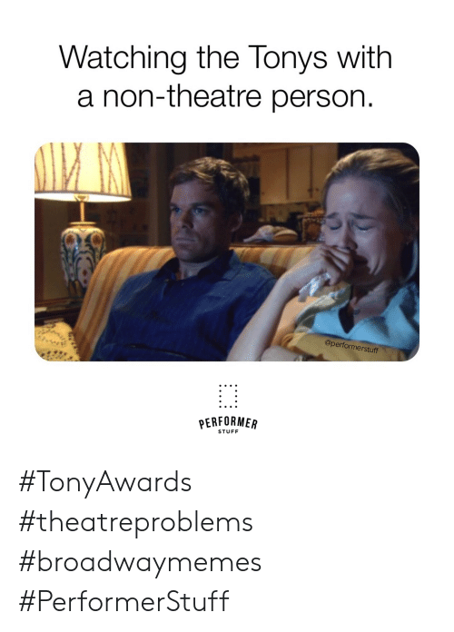 tonys: Watching the Tonys with  a non-theatre person.  @performerstuff  PERFORMER  STUFF #TonyAwards #theatreproblems #broadwaymemes #PerformerStuff