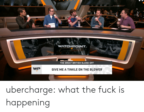 Lol, Tumblr, and Blog: WATCHPOINT  THE GREAT BRITISH SLANG-OFF  GIVE ME A TINKLE ON THE BLOWER ubercharge:  what the fuck is happening