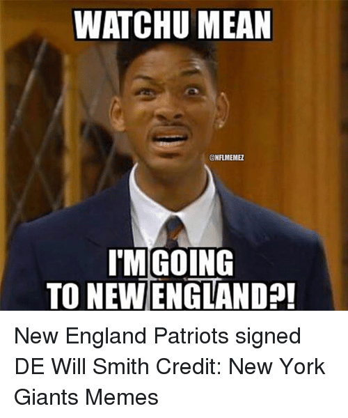 England, Memes, and New England Patriots: WATCHU MEAN  CONFLMEMEZ  I MGOING  TO NEW ENGLAND New England Patriots signed DE Will Smith Credit: New York Giants Memes