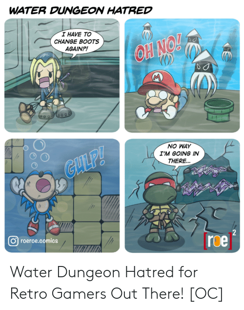 Boots: WATER DUNGEON HATRED  I HAVE TO  CHANGE BOOTS  AGAIN?!  OH NO!  M  NO WAY  I'M GOING IN  GLLP!  THERE...  2  roeroe.comics  roe Water Dungeon Hatred for Retro Gamers Out There! [OC]