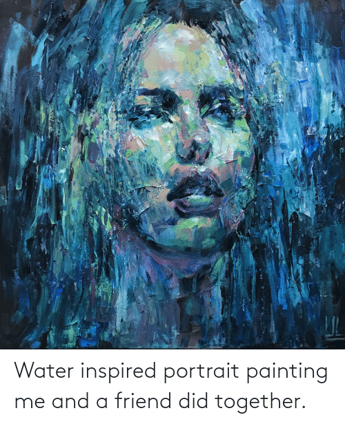 painting: Water inspired portrait painting me and a friend did together.