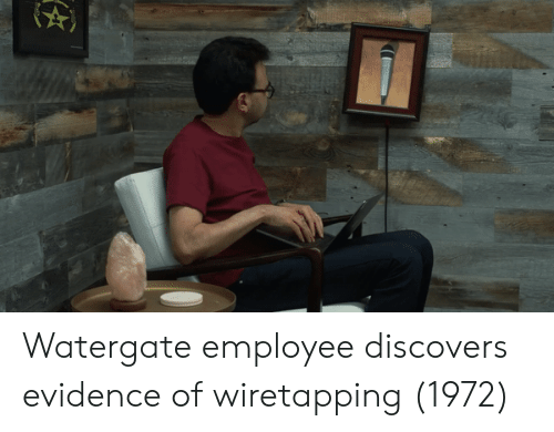 Watergate, Evidence, and Employee: Watergate employee discovers evidence of wiretapping (1972)