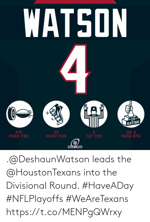 Rush: WATSON  4  QB*  RATING  247  PASS YDS  55  RUSH YDS  2  121.2  PASS RTG  TOT TDS  NFL  (WILD CARD .@DeshaunWatson leads the @HoustonTexans into the Divisional Round. #HaveADay #NFLPlayoffs  #WeAreTexans https://t.co/MENPgQWrxy