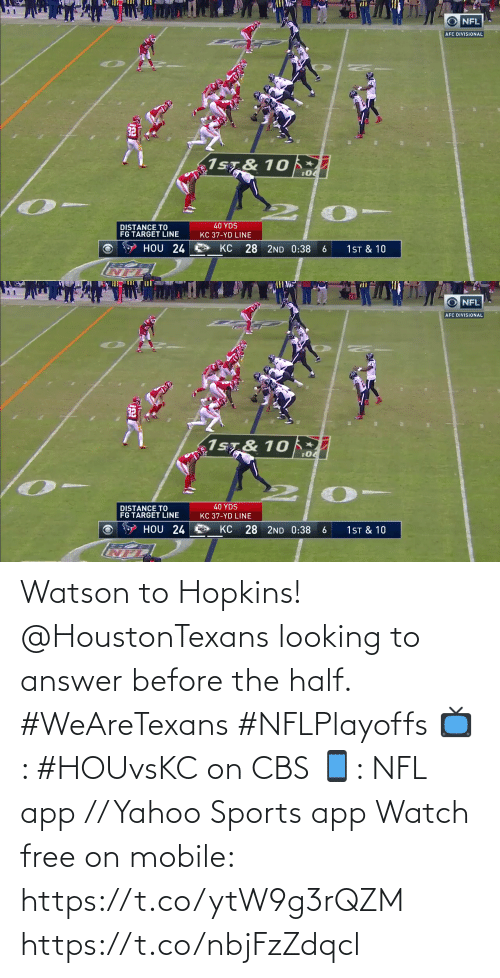 NFL: Watson to Hopkins!  @HoustonTexans looking to answer before the half. #WeAreTexans #NFLPlayoffs  📺: #HOUvsKC on CBS 📱: NFL app // Yahoo Sports app Watch free on mobile: https://t.co/ytW9g3rQZM https://t.co/nbjFzZdqcl