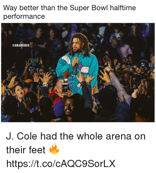 J. Cole, Memes, and Super Bowl: Way better than the Super Bowl halftime  performance  @NBAMEMES J. Cole had the whole arena on their feet 🔥 https://t.co/cAQC9SorLX