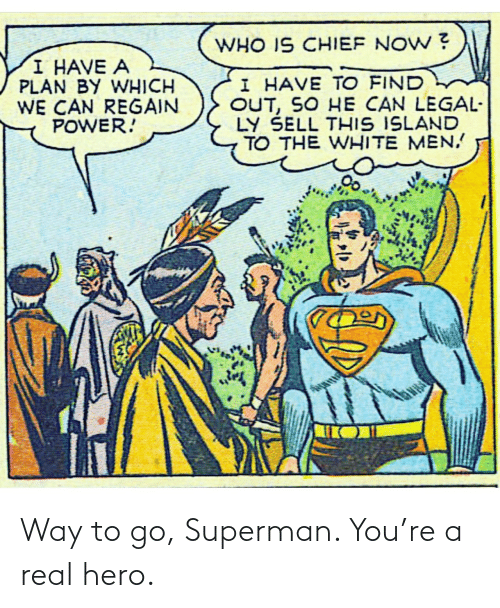 Way To Go: Way to go, Superman. You're a real hero.