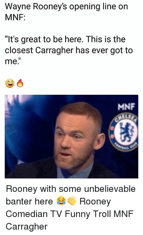 """rooney: Wayne Rooney's opening line on  MNF:  """"It's great to be here. This is the  closest Carragher has ever got to  me.  MNF Rooney with some unbelievable banter here 😂👏 Rooney Comedian TV Funny Troll MNF Carragher"""