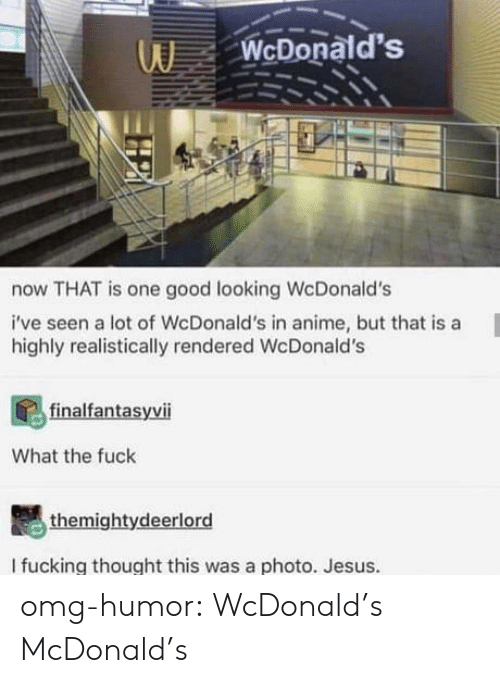 Anime, Fucking, and Jesus: WcDonald's  now THAT is one good looking WcDonald's  i've seen a lot of WcDonald's in anime, but that is a  highly realistically rendered WcDonald's  finalfantasyvi  What the fuck  themightydeerlord  I fucking thought this was a photo. Jesus. omg-humor:  WcDonald's  McDonald's