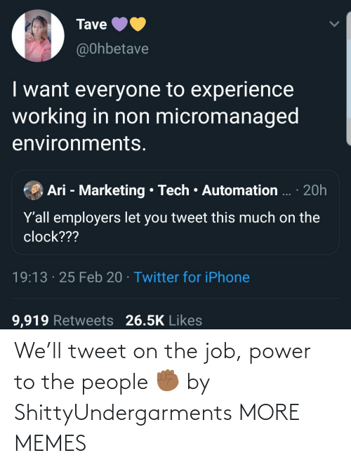 the job: We'll tweet on the job, power to the people ✊🏾 by ShittyUndergarments MORE MEMES